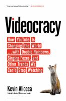 cover of library book Videocracy How YouTube is Changing the World with Double Rainbows, Singing Foxes, and Other Trends We Can't Stop Watching