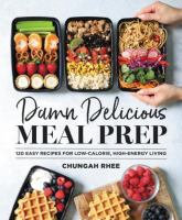 cover of library book Damn Delicious Meal Prep 115 Easy Recipes for Low-Calorie, High-Energy Living
