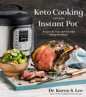 cover of library book Keto Cooking with Your Instant Pot Recipes for Fast and Flavorful Ketogenic Meals