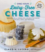 cover of library book One-Hour Dairy-Free Cheese Make Mozzarella Cheddar, Feta, and Brie-Style Cheeses Using Nuts, Seeds, and Vegetables