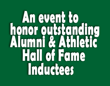 An event to honor oustanding Alumni % athletic hall of dame inductees