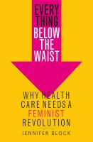library book cover of Everything Below the Waist Why Health Care Needs a Feminist Revolution