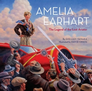 Amelia Earhart the legend of the lost aviator by Shelly Tanaka
