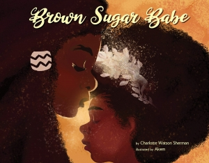 Brown Sugar Baby by Charlotte Watson Sherman